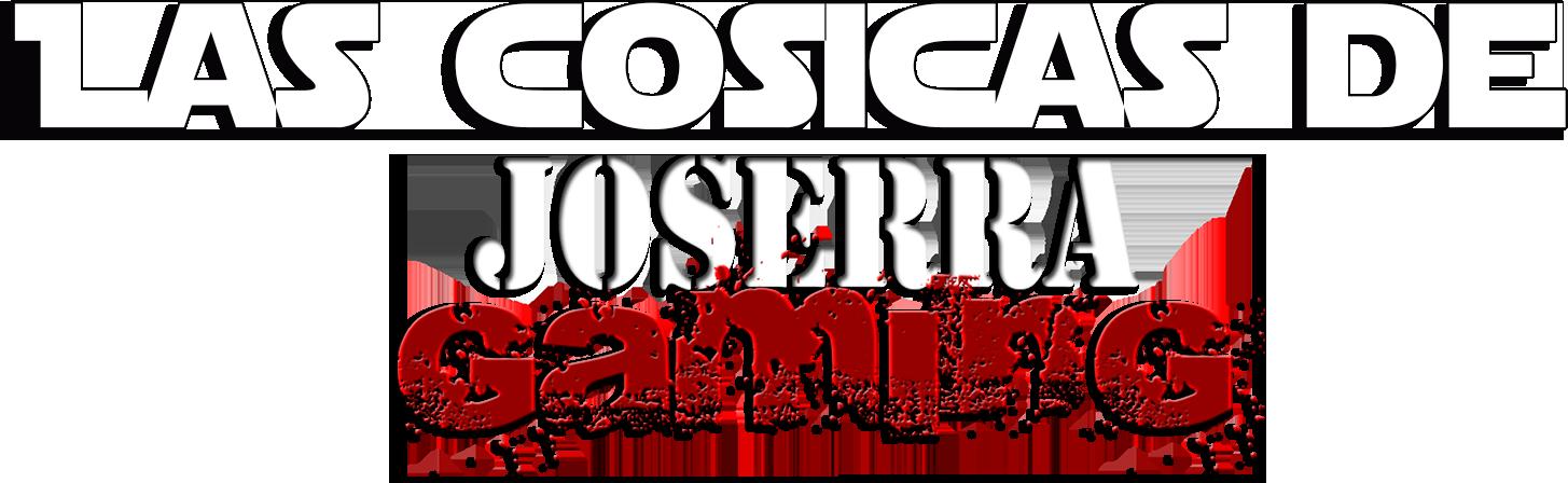 Las cosicas de JoserraGaming